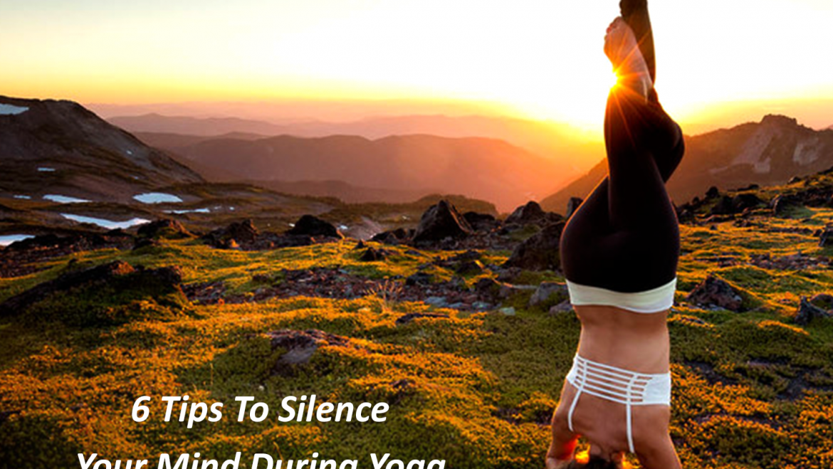 6 Tips to Silence your Mind During Yoga